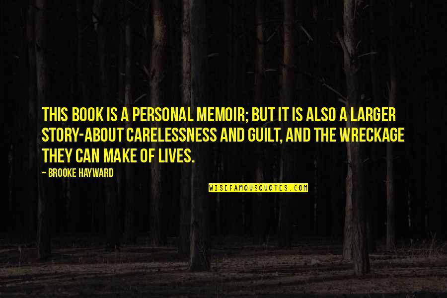 Memoir Quotes By Brooke Hayward: This book is a personal memoir; but it