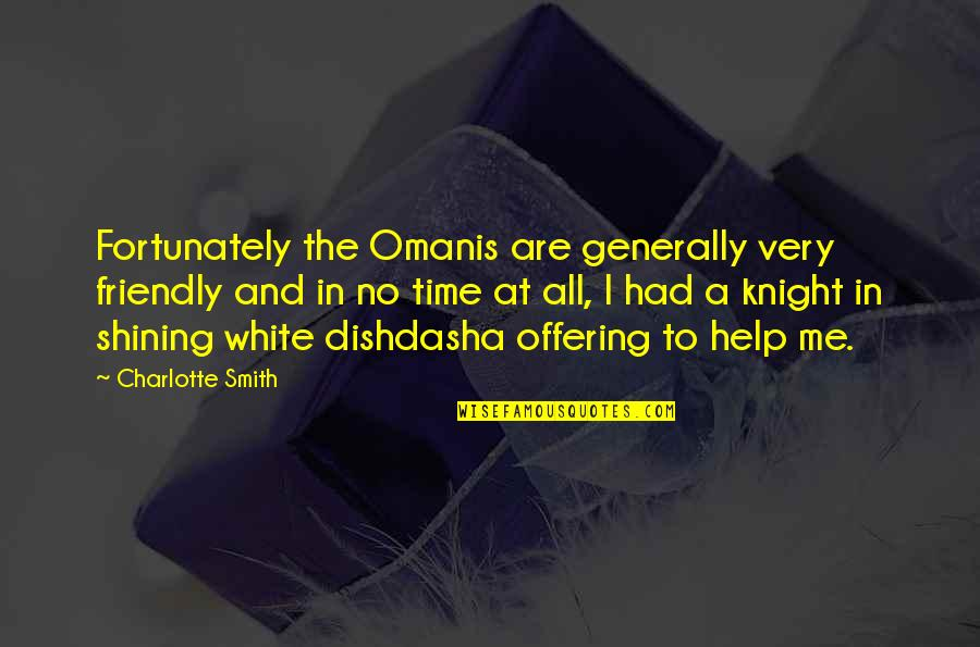 Memoir Quotes By Charlotte Smith: Fortunately the Omanis are generally very friendly and