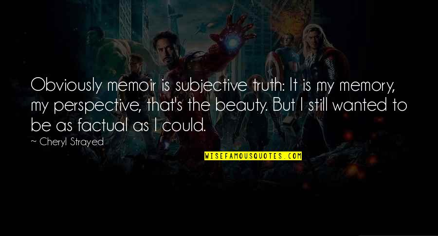 Memoir Quotes By Cheryl Strayed: Obviously memoir is subjective truth: It is my