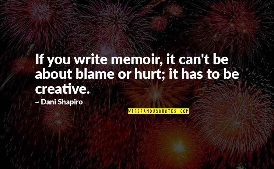 Memoir Quotes By Dani Shapiro: If you write memoir, it can't be about