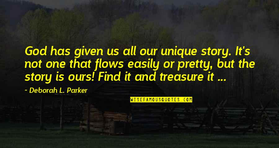 Memoir Quotes By Deborah L. Parker: God has given us all our unique story.