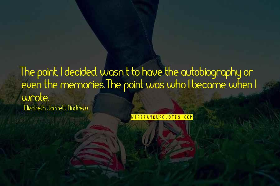Memoir Quotes By Elizabeth Jarrett Andrew: The point, I decided, wasn't to have the