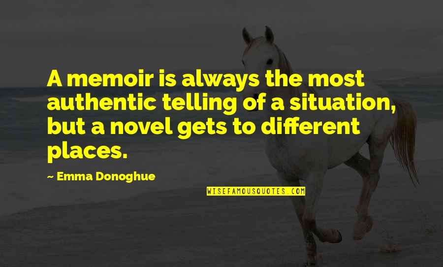 Memoir Quotes By Emma Donoghue: A memoir is always the most authentic telling