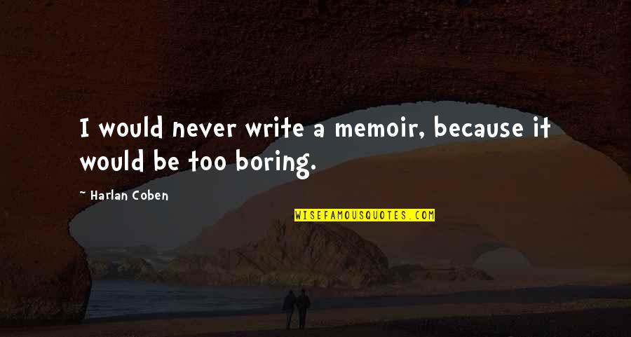 Memoir Quotes By Harlan Coben: I would never write a memoir, because it
