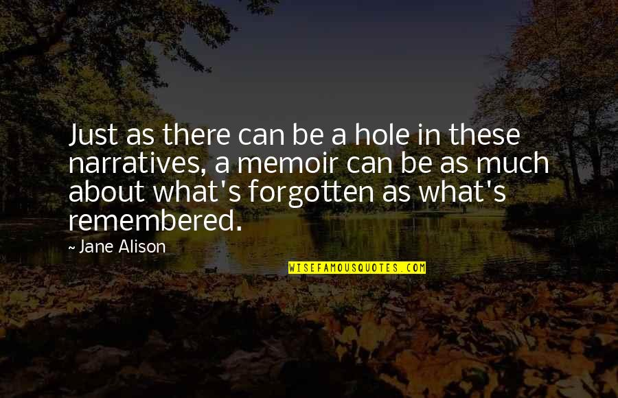 Memoir Quotes By Jane Alison: Just as there can be a hole in