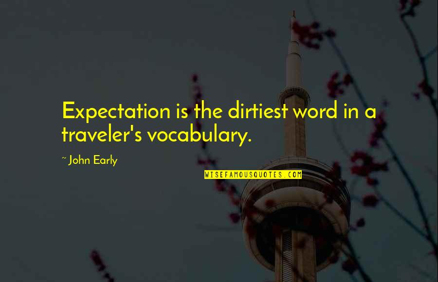 Memoir Quotes By John Early: Expectation is the dirtiest word in a traveler's