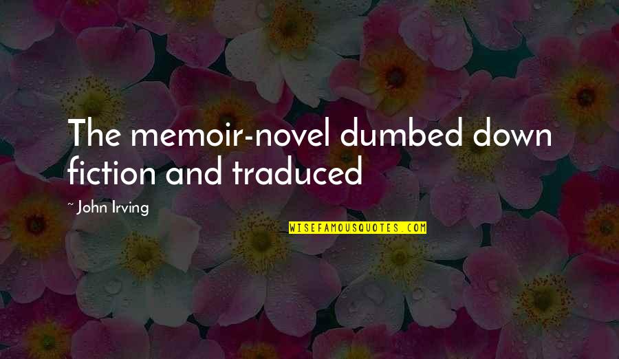 Memoir Quotes By John Irving: The memoir-novel dumbed down fiction and traduced