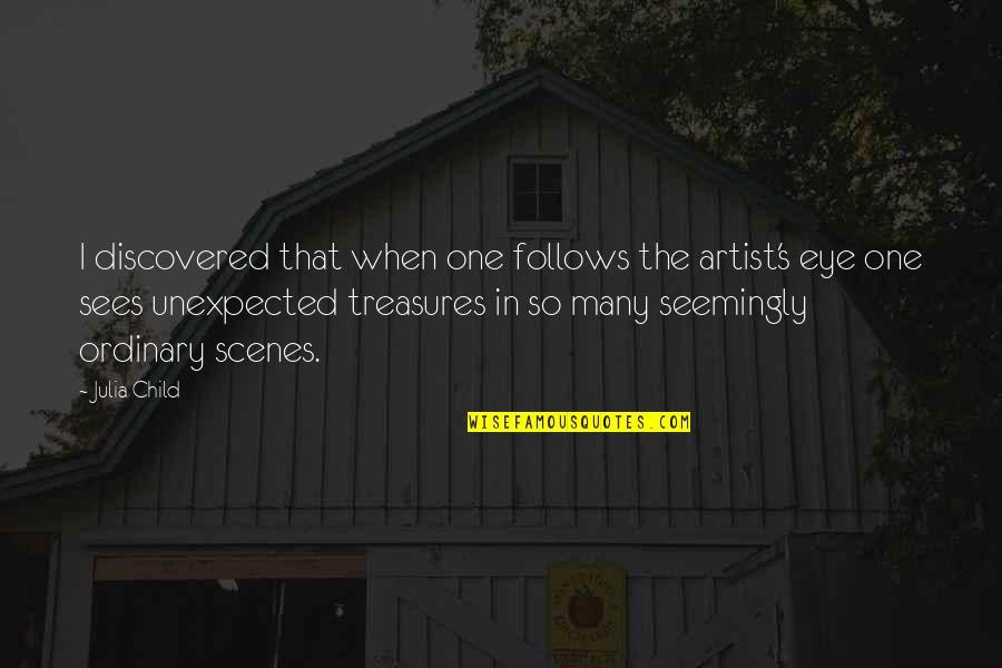 Memoir Quotes By Julia Child: I discovered that when one follows the artist's