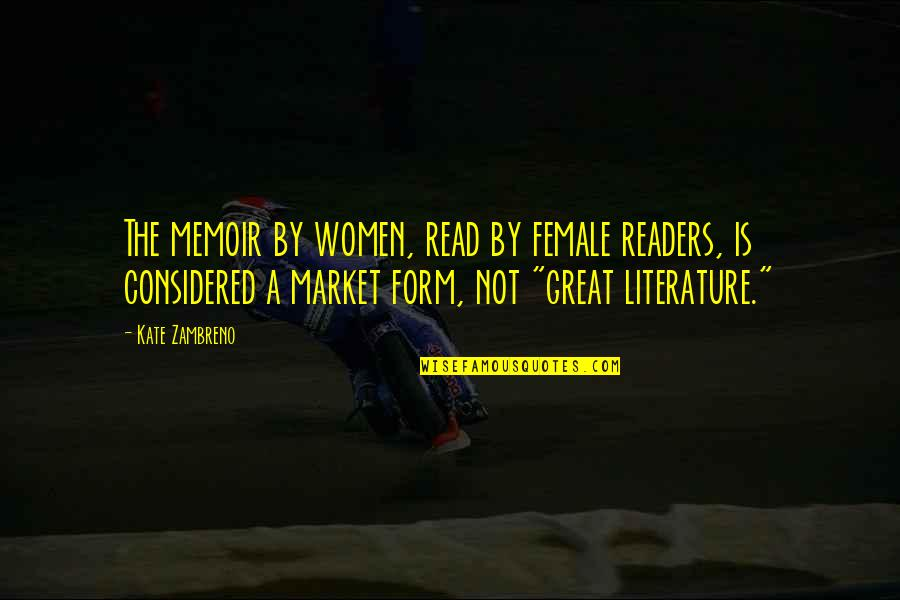 Memoir Quotes By Kate Zambreno: The memoir by women, read by female readers,