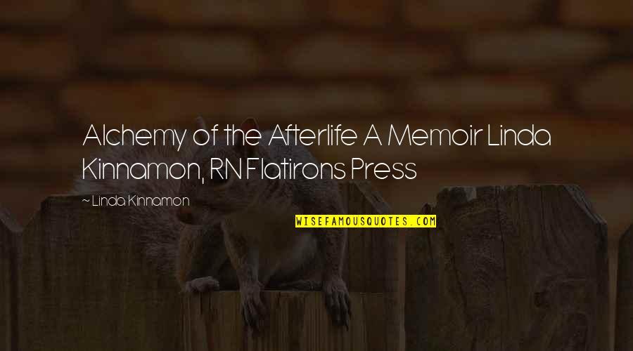 Memoir Quotes By Linda Kinnamon: Alchemy of the Afterlife A Memoir Linda Kinnamon,
