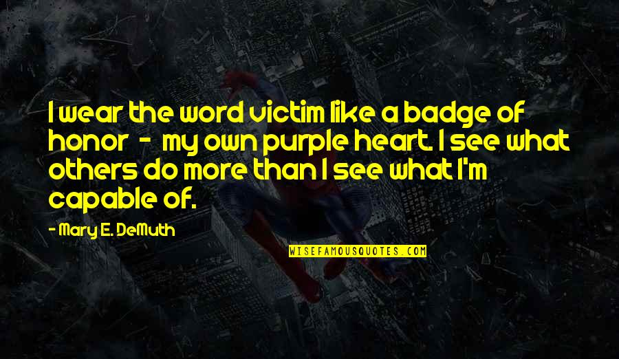 Memoir Quotes By Mary E. DeMuth: I wear the word victim like a badge