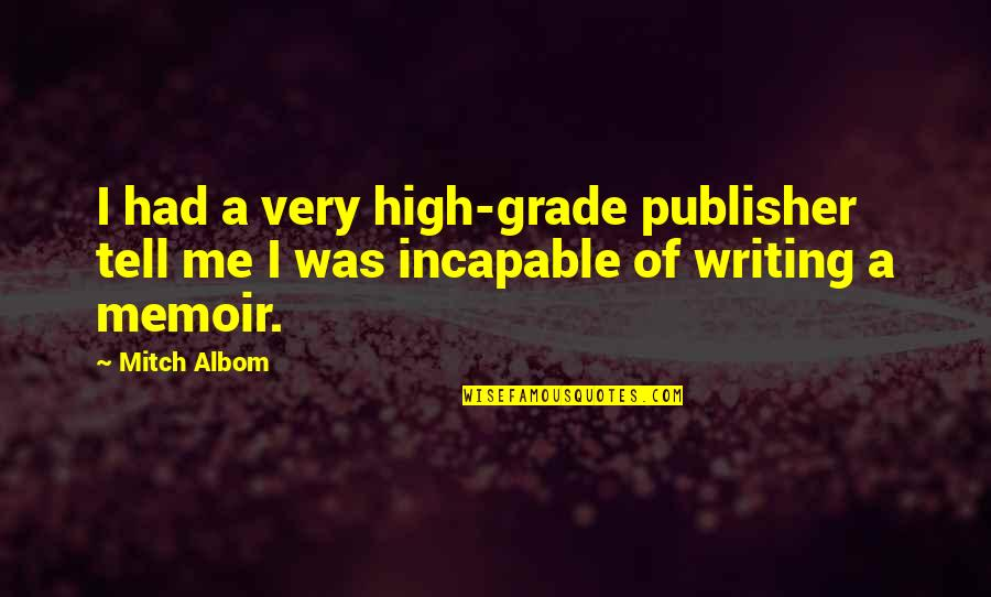 Memoir Quotes By Mitch Albom: I had a very high-grade publisher tell me