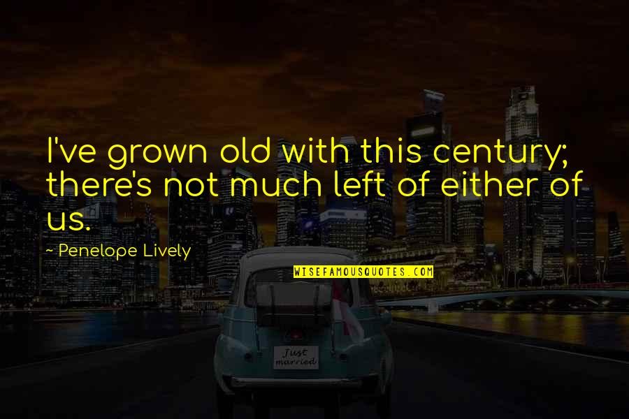 Memoir Quotes By Penelope Lively: I've grown old with this century; there's not