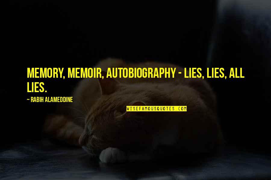 Memoir Quotes By Rabih Alameddine: Memory, memoir, autobiography - lies, lies, all lies.
