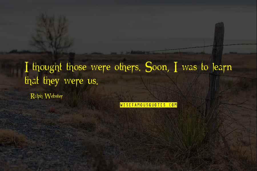 Memoir Quotes By Ralph Webster: I thought those were others. Soon, I was