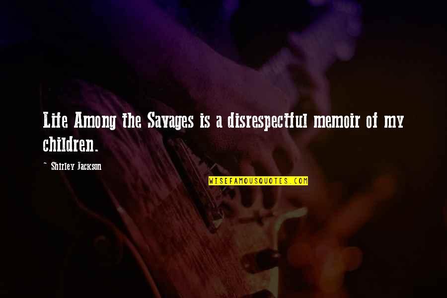Memoir Quotes By Shirley Jackson: Life Among the Savages is a disrespectful memoir