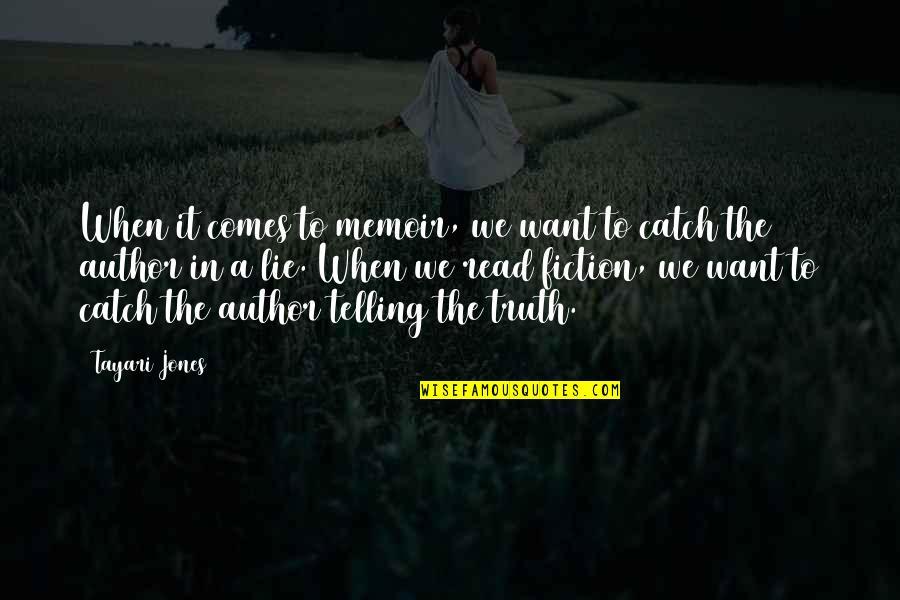 Memoir Quotes By Tayari Jones: When it comes to memoir, we want to