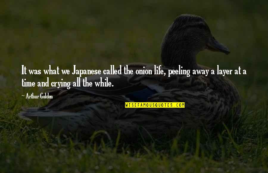 Memoirs Of A Geisha Quotes By Arthur Golden: It was what we Japanese called the onion