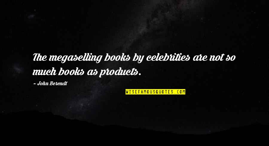 Memoirs Of A Geisha Quotes By John Berendt: The megaselling books by celebrities are not so