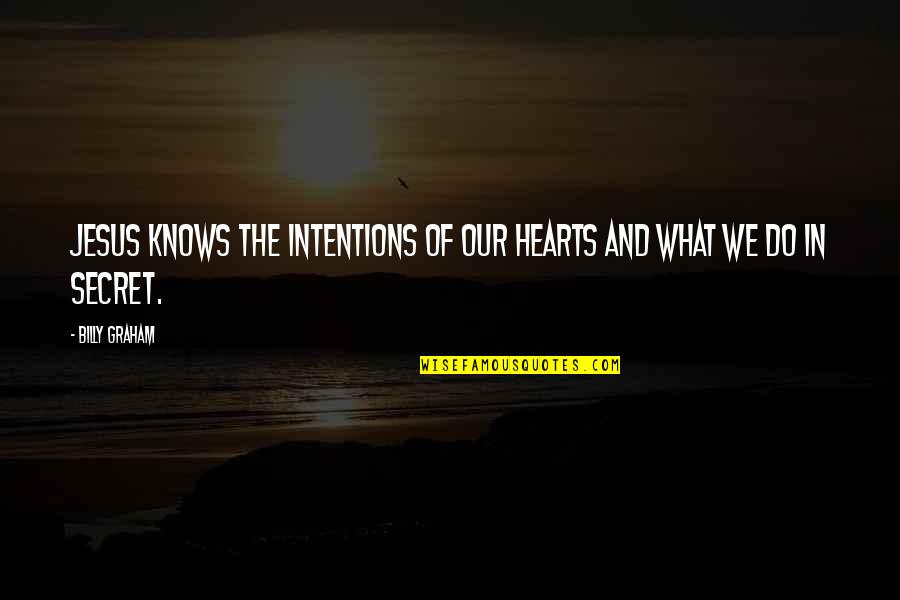Memorable Grease Movie Quotes By Billy Graham: Jesus knows the intentions of our hearts and