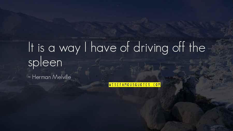 Memorable Grease Movie Quotes By Herman Melville: It is a way I have of driving