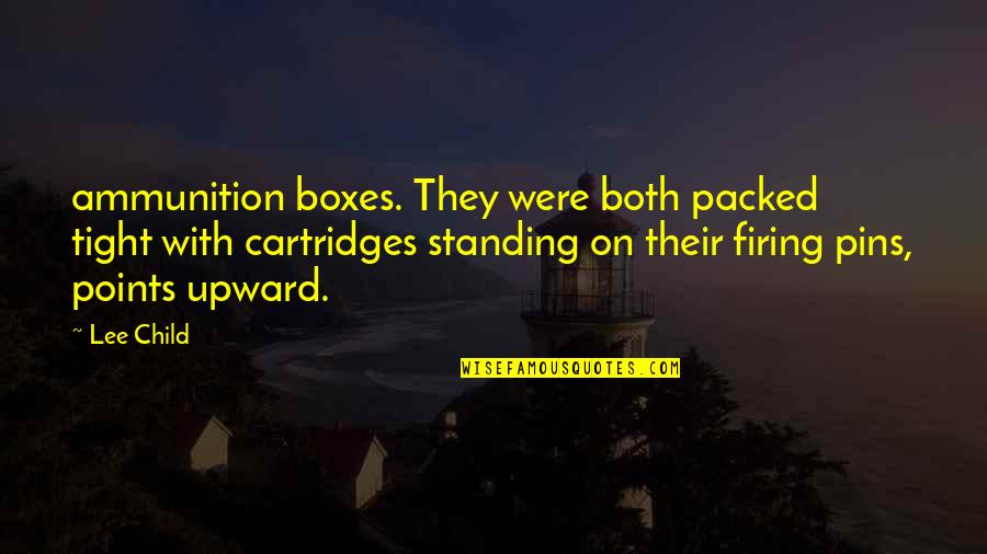 Memorable Grease Movie Quotes By Lee Child: ammunition boxes. They were both packed tight with