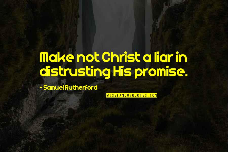 Memorable Grease Movie Quotes By Samuel Rutherford: Make not Christ a liar in distrusting His