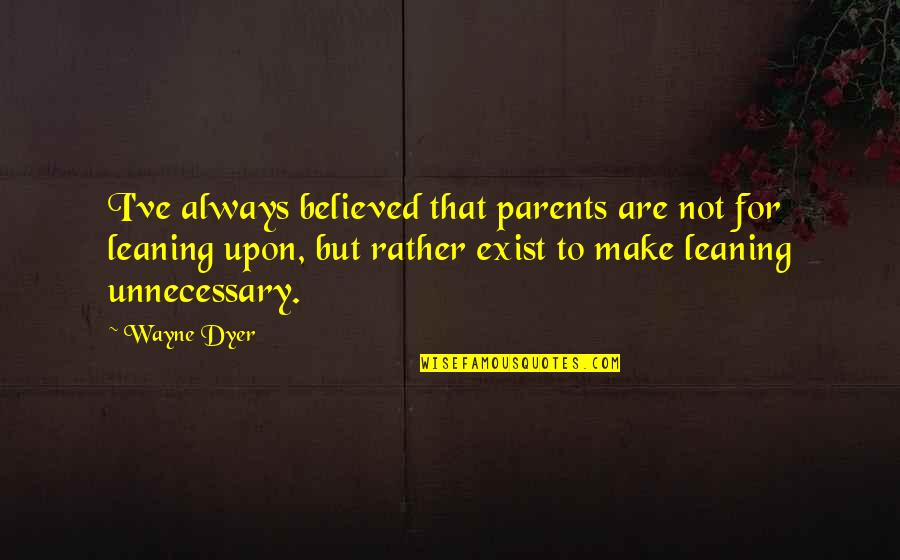 Memorable Grease Movie Quotes By Wayne Dyer: I've always believed that parents are not for