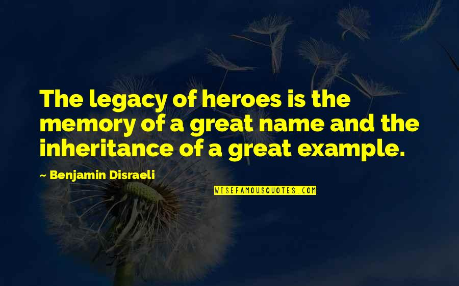 Memorial Day Day Quotes By Benjamin Disraeli: The legacy of heroes is the memory of