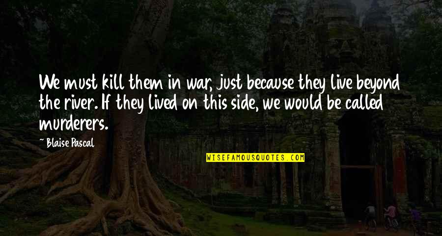 Memorial Day Day Quotes By Blaise Pascal: We must kill them in war, just because