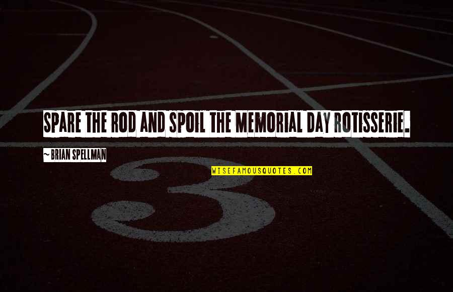 Memorial Day Day Quotes By Brian Spellman: Spare the rod and spoil the Memorial Day