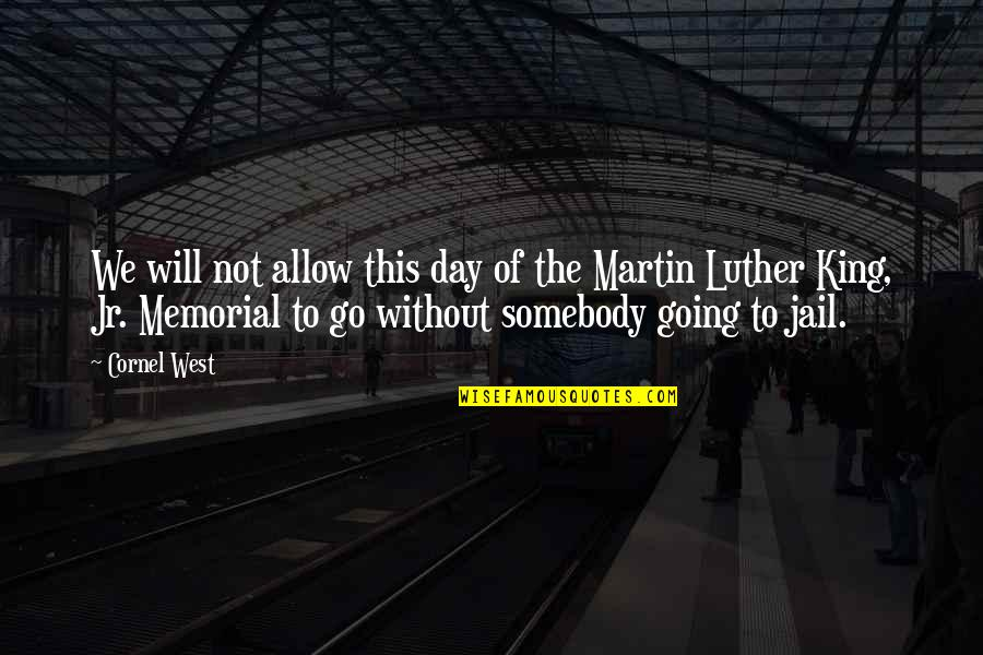 Memorial Day Day Quotes By Cornel West: We will not allow this day of the