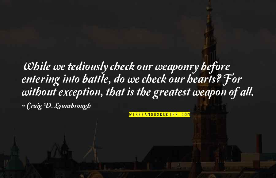 Memorial Day Day Quotes By Craig D. Lounsbrough: While we tediously check our weaponry before entering