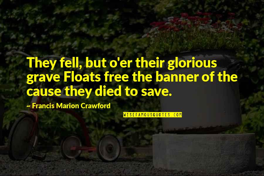 Memorial Day Day Quotes By Francis Marion Crawford: They fell, but o'er their glorious grave Floats