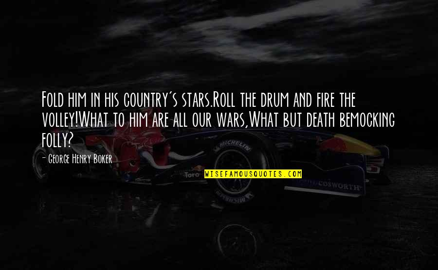 Memorial Day Day Quotes By George Henry Boker: Fold him in his country's stars.Roll the drum