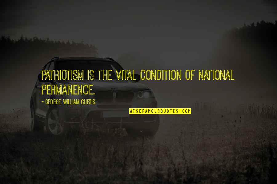Memorial Day Day Quotes By George William Curtis: Patriotism is the vital condition of national permanence.