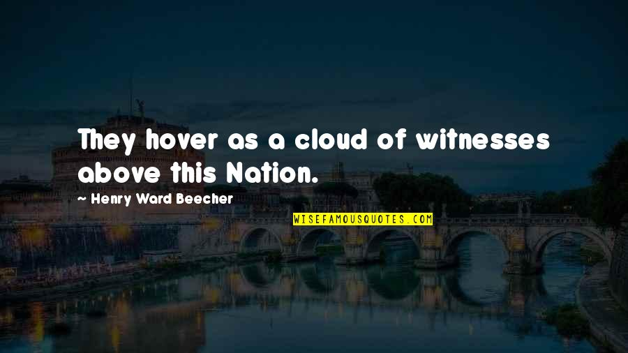 Memorial Day Day Quotes By Henry Ward Beecher: They hover as a cloud of witnesses above