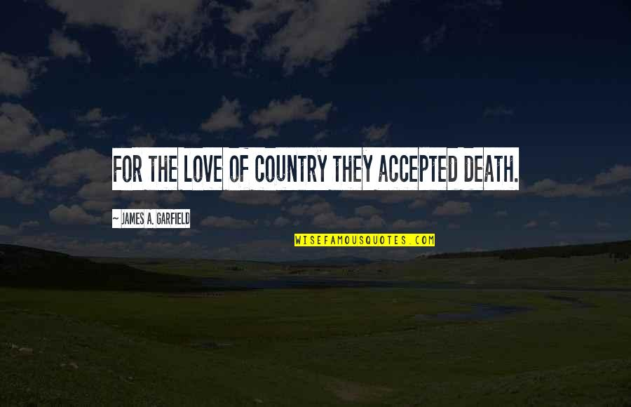 Memorial Day Day Quotes By James A. Garfield: For the love of country they accepted death.