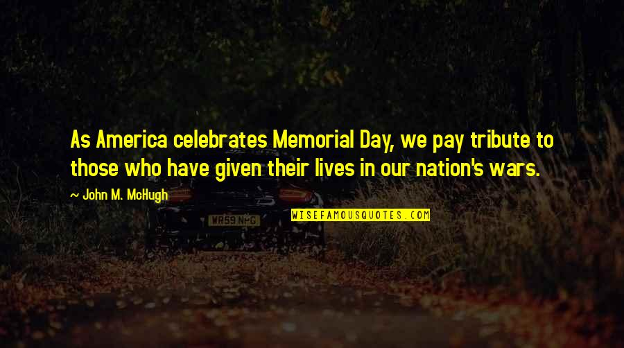 Memorial Day Day Quotes By John M. McHugh: As America celebrates Memorial Day, we pay tribute