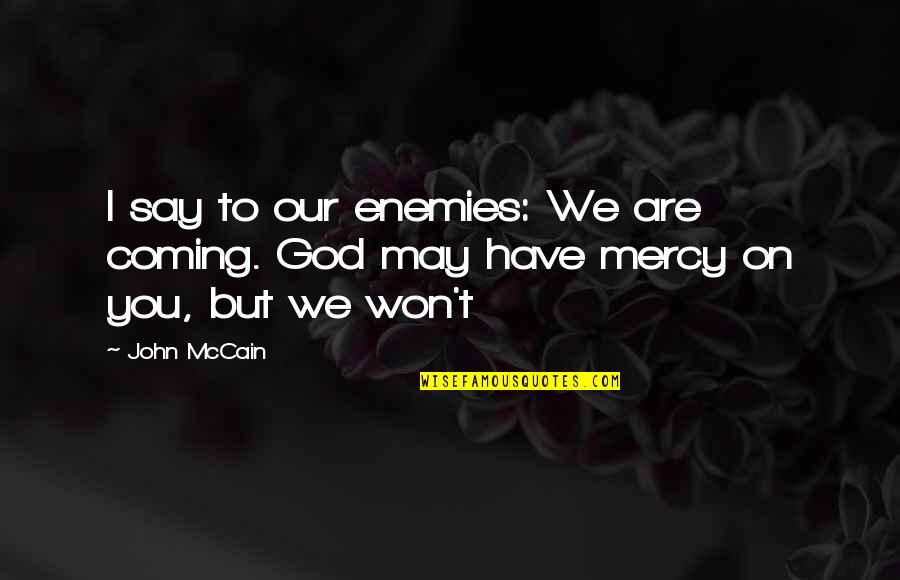 Memorial Day Day Quotes By John McCain: I say to our enemies: We are coming.