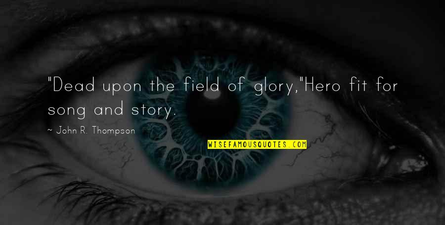 """Memorial Day Day Quotes By John R. Thompson: """"Dead upon the field of glory,""""Hero fit for"""