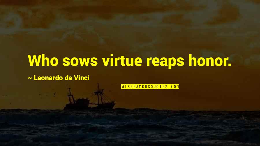 Memorial Day Day Quotes By Leonardo Da Vinci: Who sows virtue reaps honor.