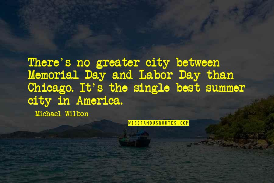 Memorial Day Day Quotes By Michael Wilbon: There's no greater city between Memorial Day and