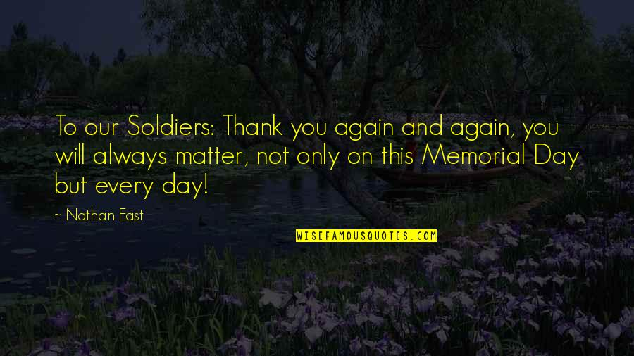Memorial Day Day Quotes By Nathan East: To our Soldiers: Thank you again and again,