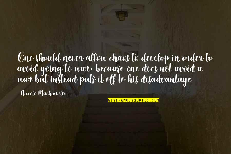Memorial Day Day Quotes By Niccolo Machiavelli: One should never allow chaos to develop in