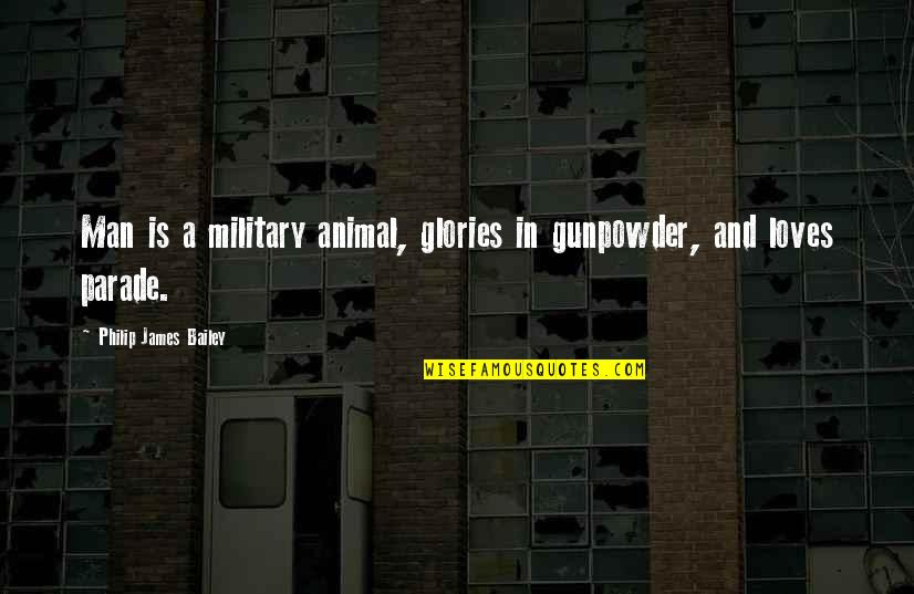 Memorial Day Day Quotes By Philip James Bailey: Man is a military animal, glories in gunpowder,