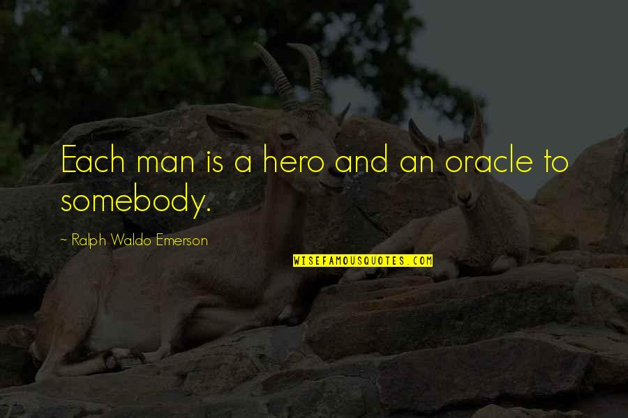 Memorial Day Day Quotes By Ralph Waldo Emerson: Each man is a hero and an oracle