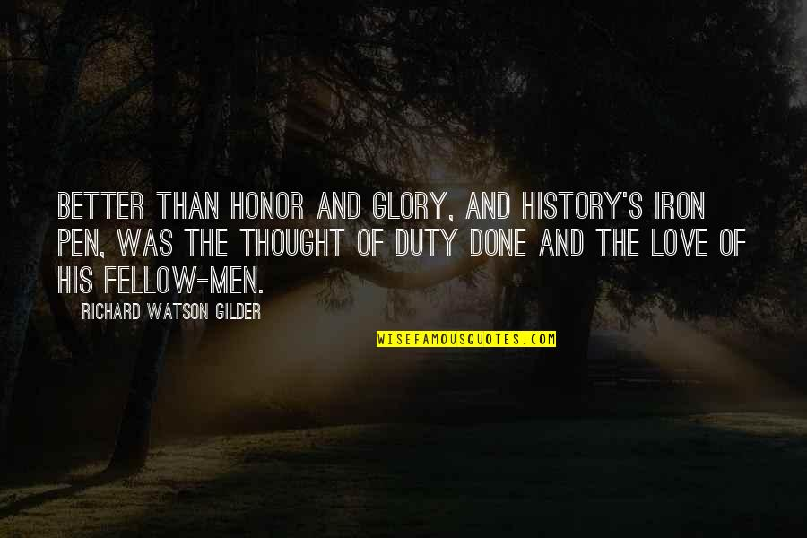 Memorial Day Day Quotes By Richard Watson Gilder: Better than honor and glory, and History's iron