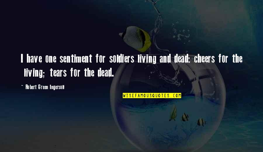 Memorial Day Day Quotes By Robert Green Ingersoll: I have one sentiment for soldiers living and