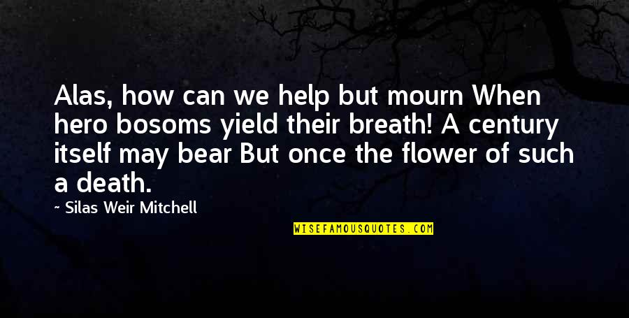 Memorial Day Day Quotes By Silas Weir Mitchell: Alas, how can we help but mourn When